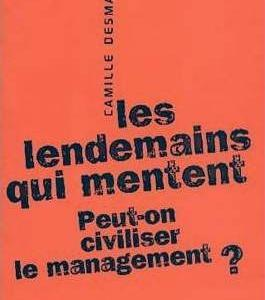 Les Lendemains Qui Mentent - Peut-On Civiliser Le Management ? - Camille Desmarais